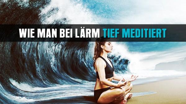 wie-man-bei-la-rm-tief-meditiert